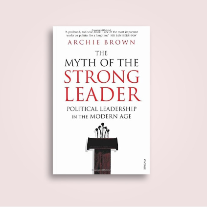 """Cuốn sách """"The Myth of the Strong Leader"""" - Archie Brown"""